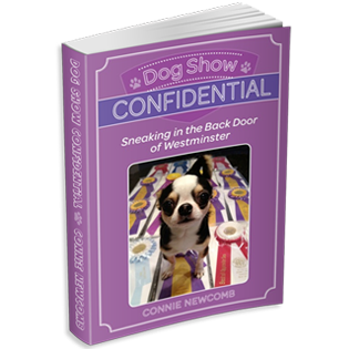 Dog Show Confidential: Sneaking in the Back Door of Westminster - by Connie Newcomb