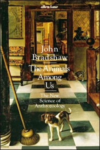 The Animals Among Us: The New Science of Anthrozoology - by John Bradshaw